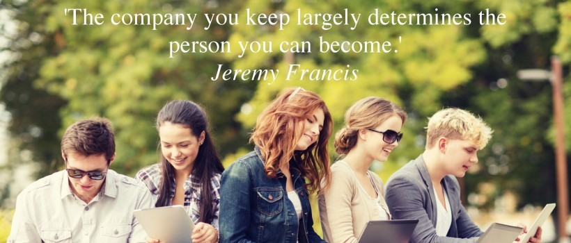 The company you keep largely determines the person you can become!