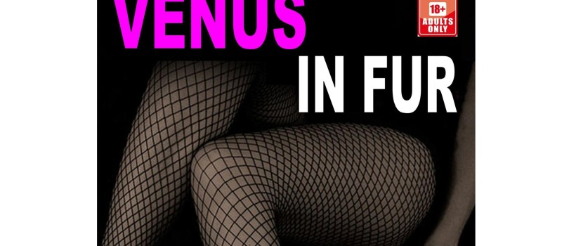 Venus In Fur 4th To 7th March Bonkers Playhouse Theatre